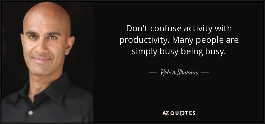 quote-don-t-confuse-activity-with-productivity-many-people-are-simply-busy-being-busy-robin-sharma-121-3-0389