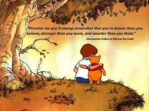 Promise-Me-Youll-Always-Rememeber-That-Youre-Braver-Than-You-Believe-Stronger-Than-You-Seem-Smarter-Than-You-Think-Winnie-the-Pooh-Quote